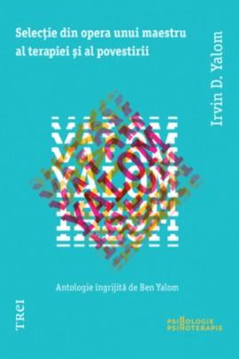 <i>Selecţie din opera unui maestru al terapiei şi al povestirii</i> - Irvin D. Yalom
