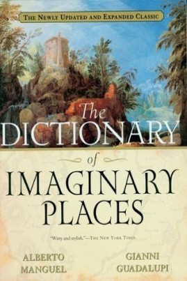 <i>The Dictionary of Imaginary Places: The Newly Updated and Expanded Classic</i> - Alberto Manguel