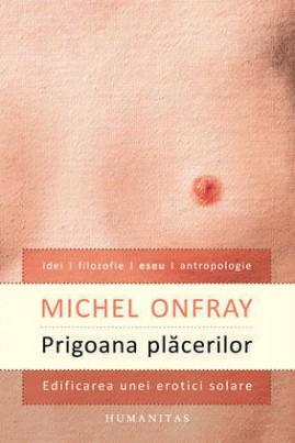 <i>Prigoana plăcerilor: Edificarea unei erotici solare</i> - Michel Onfray