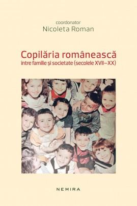 <i>Copilăria românească între familie și societate (secolele XVII-XX)</i> - Nicoleta Roman (coord.)