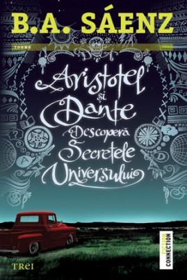 <i>Aristotel şi Dante descoperă secretele universului</i> - Benjamin Alire Sáenz