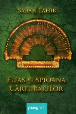 <i>Elias şi spioana cărturarilor</i> - Sabaa Tahir