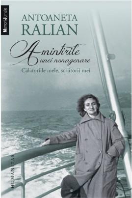<i>Amintirile unei nonagenare: Călătoriile mele, scriitorii mei</i> - Antoaneta Ralian