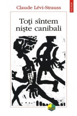 <i>Toți sîntem niște canibali</i> - Claude Lévi-Strauss