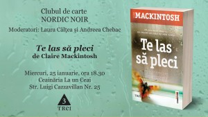 """Clubul de carte Nordic Noir: """"Te las să pleci"""", de Claire Mackintosh"""