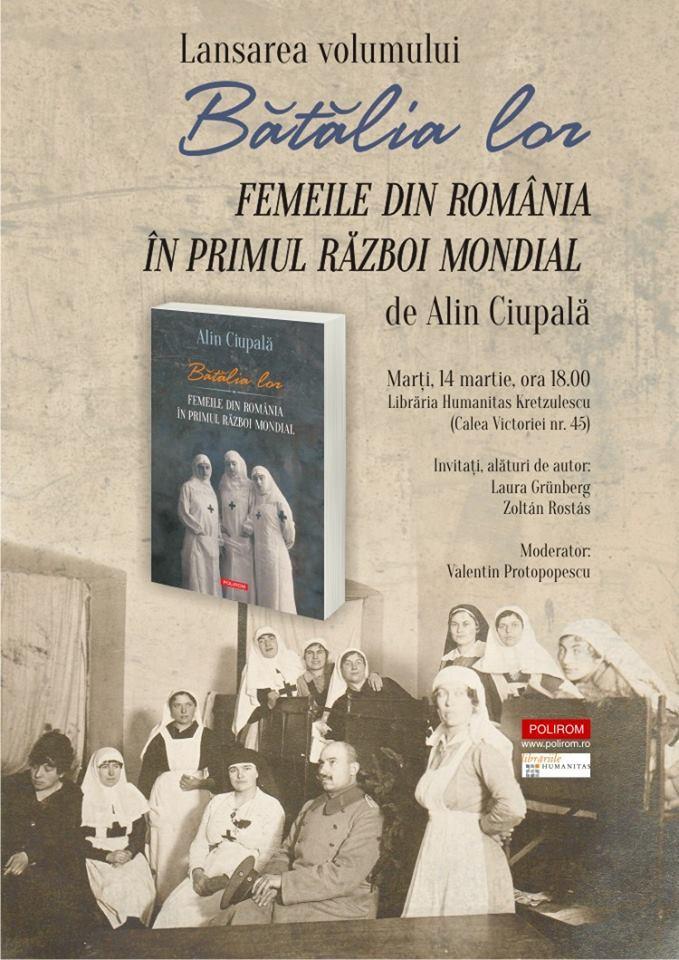 """Lansare """"Bătălia lor. Femeile din România în Primul Război Mondial"""", de Alin Ciupală"""