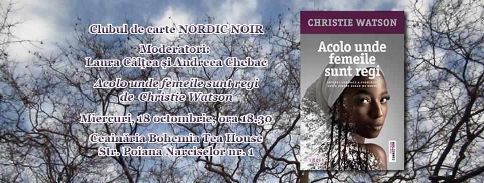 """Clubul de carte Nordic Noir: """"Acolo unde femeile sunt regi"""", de Christie Watson"""