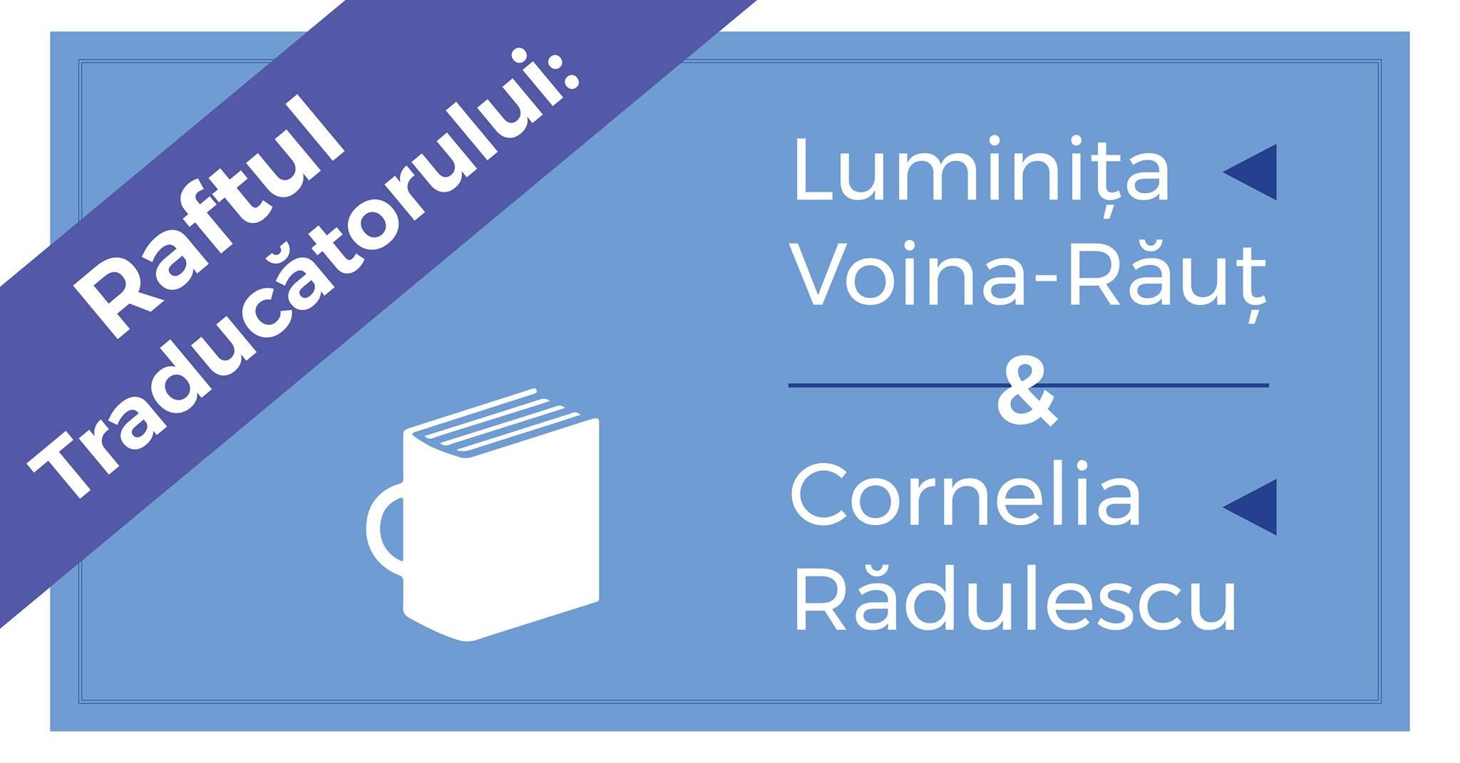 Raftul Traducătorului: Luminița Voina-Răuț & Cornelia Rădulescu