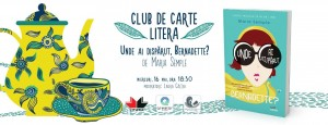 """Club de carte Litera #42: """"Unde ai dispărut, Bernadette?"""" de Maria Semple"""