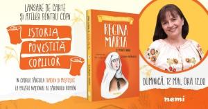 """Lansare de carte și atelier pentru copii: """"Regina Maria și Marea Unire"""", de Simona Antonescu"""