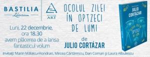 """Lansare: """"Ocolul zilei în optzeci de lumi"""", de Julio Cortázar"""