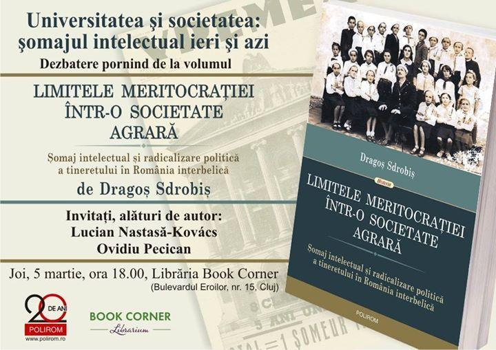 Limitele meritocrației într-o societate agrară de Dragoș Sdrobiș, în dezbatere la Cluj