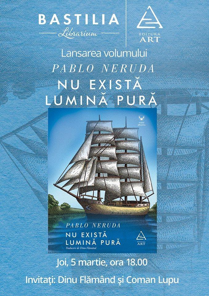 """Lansarea volumului """"Nu există lumină pură"""" de Pablo Neruda"""