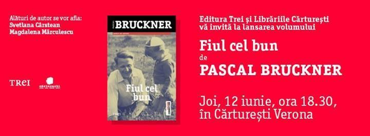 """Lansare de carte: """"Fiul cel bun"""" de Pascal Bruckner"""