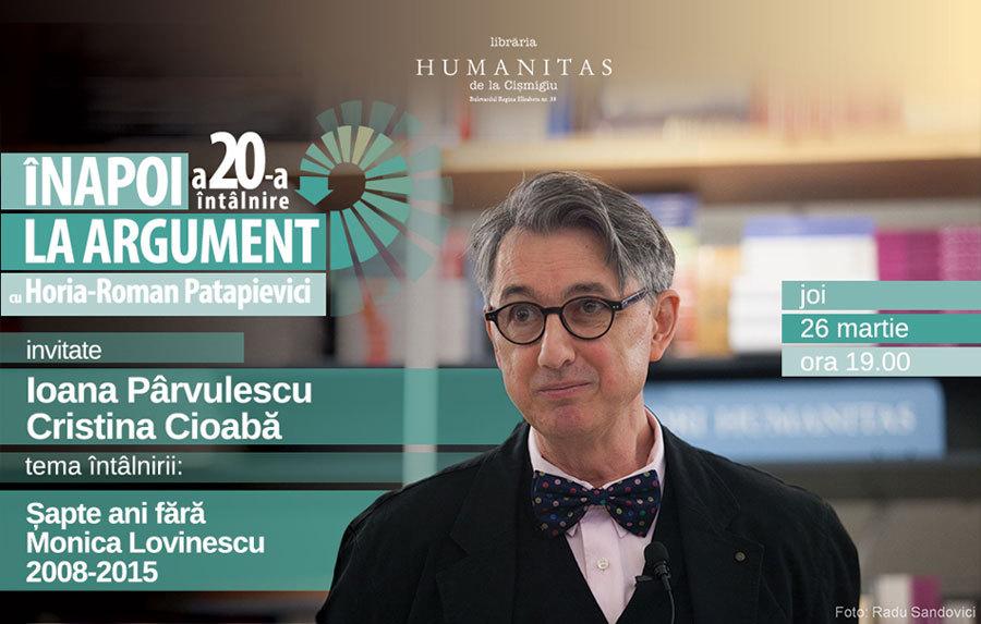 """Înapoi la argument cu Horia-Roman Patapievici, """"Șapte ani fără Monica Lovinescu"""""""