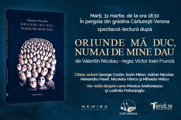 """Spectacol-lectură după """"Oriunde mă duc, numai de mine dau"""", de Valentin Nicolau, în regia lui Victor Ioan Frunză"""