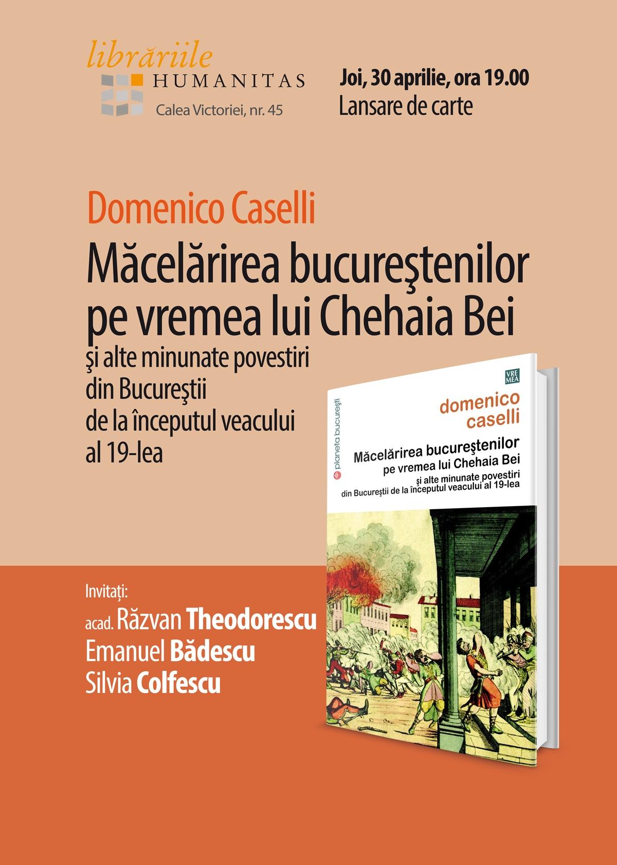 """Lansare de carte - """"Măcelărirea bucureștenilor pe vremea lui Chehaia bei"""" de D. Caselli"""