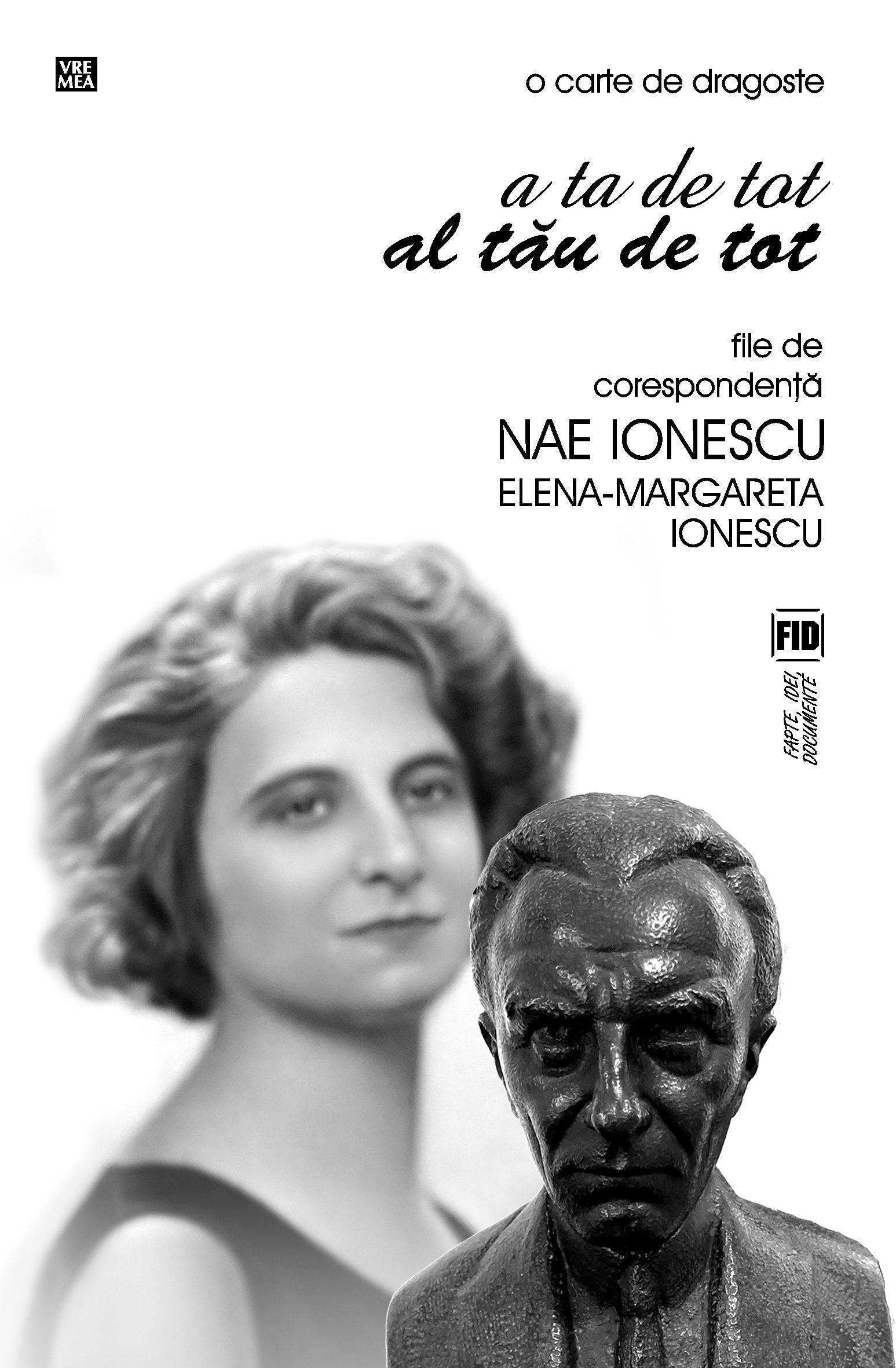 """Lansarea volumului """"A ta de tot, al tău de tot: File de corespondenţă"""", de Nae Ionescu, Elena-Margareta Ionescu"""