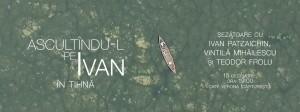 Ascultându-l pe Ivan, în tihnă