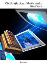 """Lansare de carte, """"Civilizația Analfabetismului"""", de Mihai Nadin"""