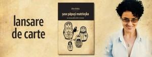 """Lansarea romanului """"Șase păpuși Matrioșka"""" de Silvia Chindea"""