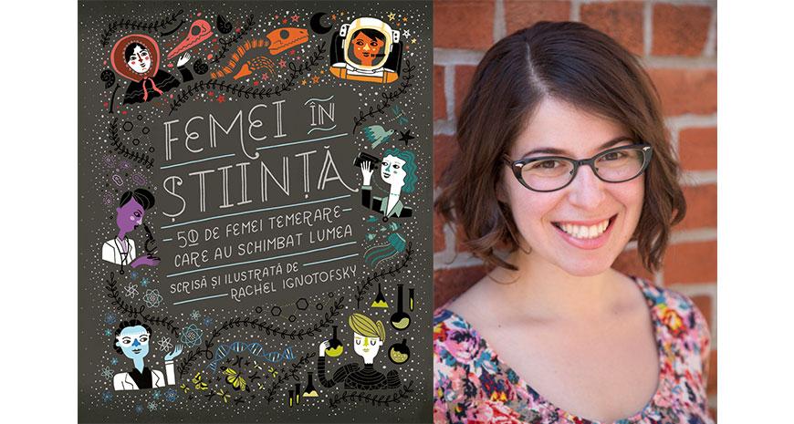 """O lectură obligatorie: """"Femei în știință. 50 de femei temerare care au schimbat lumea"""", de Rachel Ignotofsky"""