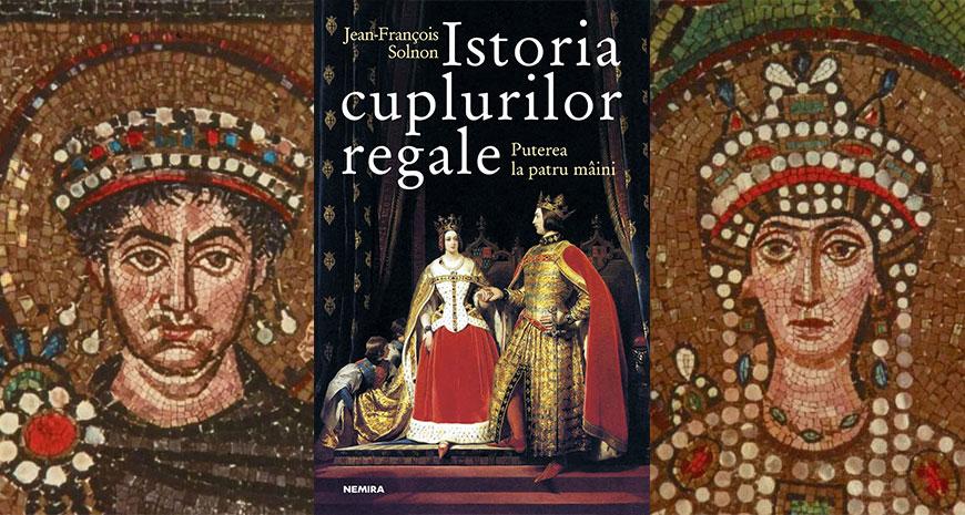 """""""Istoria cuplurilor regale. Puterea la patru mâini"""", de Jean-François Solon (fragment)"""