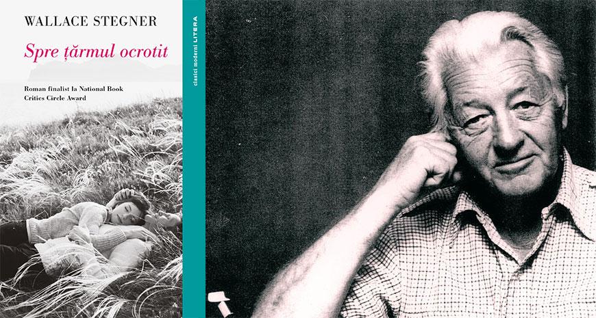 """""""Spre țărmul ocrotit"""", de Wallace Stegner (fragment în avanpremieră)"""