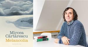 """""""Melancolia"""", de Mircea Cărtărescu (fragment în avanpremieră)"""