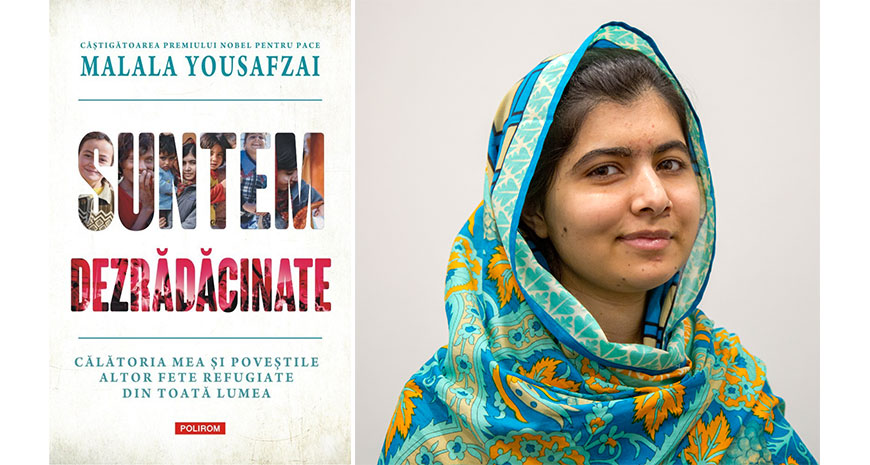 """Carte nouă de Malala Yousafzai, laureata Premiului Nobel pentru Pace 2014, la Editura Polirom: """"Suntem dezrădăcinate Călătoria mea și poveștile altor fete refugiate din toată lumea"""""""