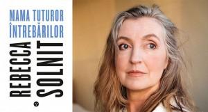 """""""80 de cărți pe care nicio femeie n-ar trebui să le citească"""" - <em>Mama tuturor întrebărilor</em>, de Rebecca Solnit (fragment în avanpremieră)"""