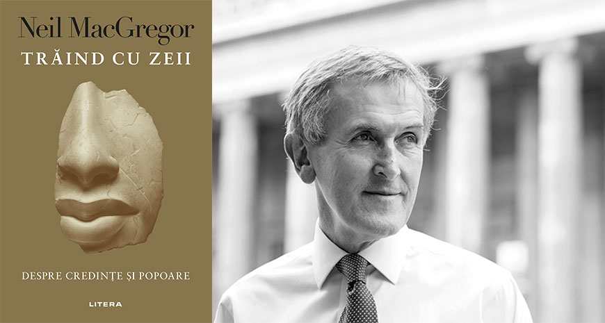 """""""Trăind cu zeii. Despre credințe și popoare"""", de Neil MacGregor (fragment)"""