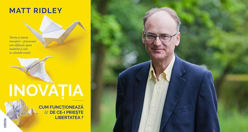 """""""Inovația. Cum funcționează și de ce-i priește libertatea?"""", de Matt Ridley (fragment)"""