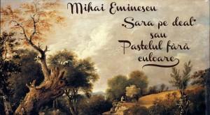 """Mihai Eminescu, """"Sara pe deal"""" sau pastelul fără culoare"""