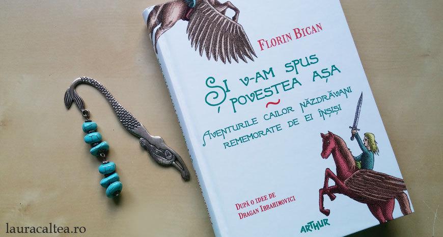 """Povești repovestite, despre """"Și v-am spus povestea așa"""", de Florin Bican"""