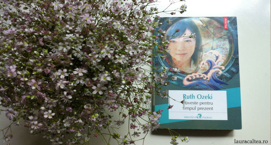 """Singuri împreună – """"Poveste pentru timpul prezent"""", de Ruth Ozeki"""