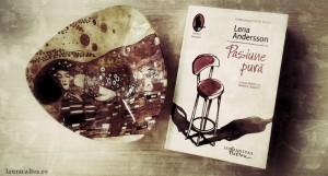 """Cine are puterea în iubire?, despre """"Pasiune pură"""", de Lena Andersson"""