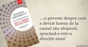 """Abaterea necesară – """"Clinamen: Cum a început Renașterea"""", de Stephen Greenblatt"""