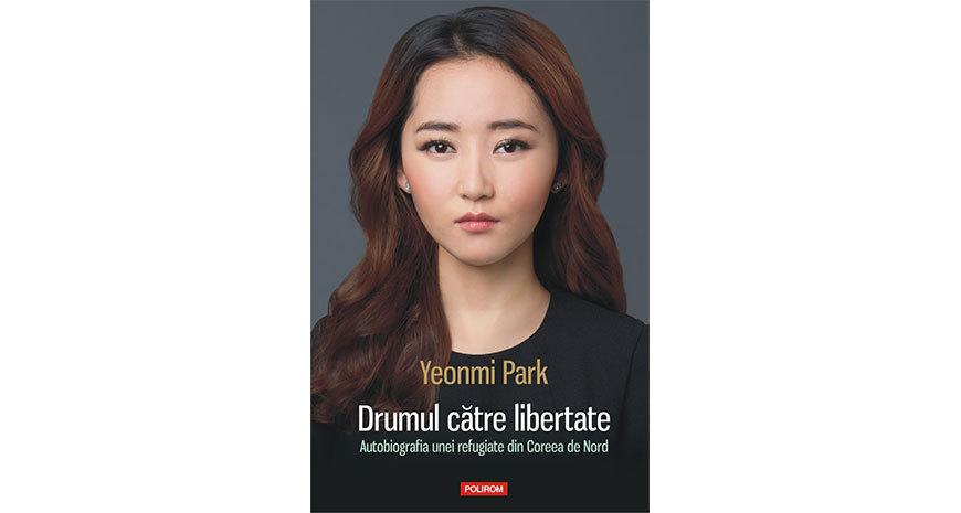 """""""Drumul către libertate. Autobiografia unei refugiate din Coreea de Nord"""", de Yeonmi Park (fragment)"""