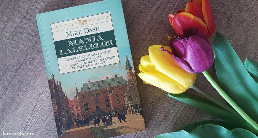 """Flori care seduc, despre """"Mania lalelelor"""", de Mike Dash"""