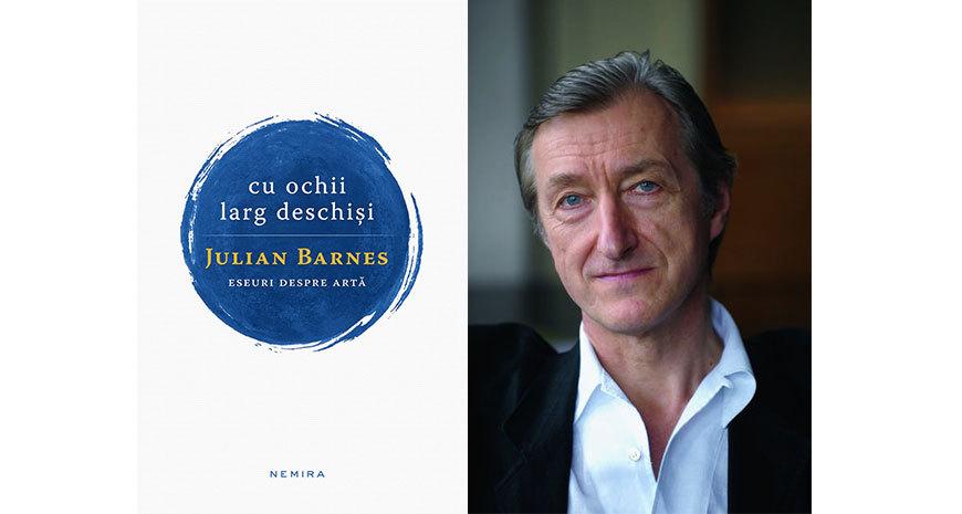 """""""Cu ochii larg deschiși"""", de Julian Barnes (fragment în avanpremieră)"""