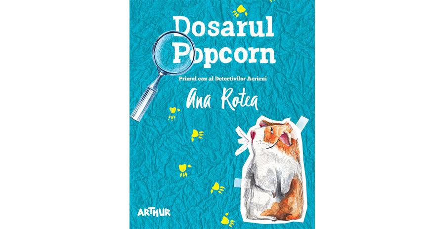 """""""Dosarul Popcorn"""", de Ana Rotea (fragment în avanpremieră)"""