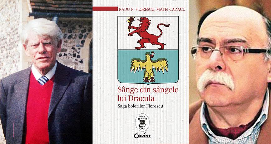 """""""Sânge din sângele lui Dracula. Saga boierilor Florescu"""" de Radu R. Florescu și Matei Cazacu (fragment în avanpremieră)"""